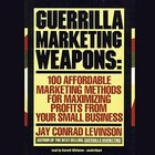 Guerrilla Marketing Weapons: 100 Affordable Marketing Methods For Maximizing Profits From Your…
