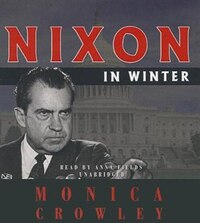Nixon In Winter: His Final Revelations About Diplomacy, Watergate, And Life Out Of The Arena
