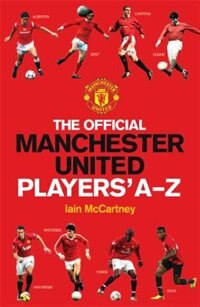 The Official Manchester United Players' A-Z by Iain Mccartney