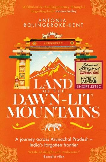 Land of the Dawn-lit Mountains: Shortlisted for the 2018 Edward Stanford Travel Writing Award by Antonia Bolingbroke-Kent