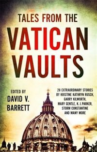 Tales From The Vatican Vaults: 28 Extraordinary Stories By Kristine Kathryn Rusch, Garry Kilworth…