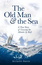 Old Man And The Sea: A True Story Of Crossing The Atlantic By Raft