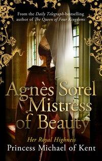 Agnès Sorel: Mistress of Beauty
