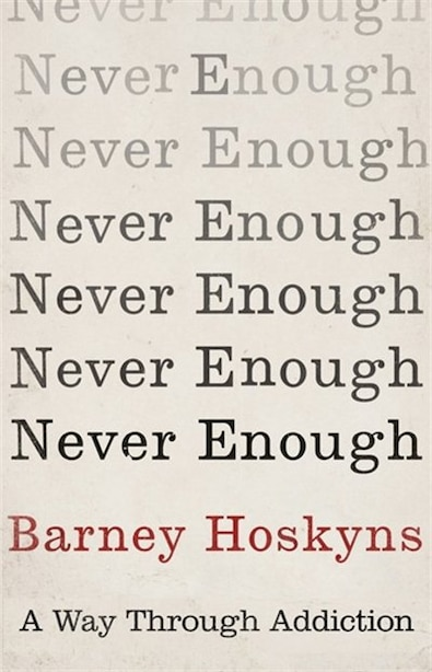 Never Enough: A Way Through Addiction by Barney Hoskyns