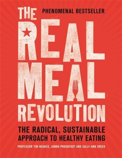 The Real Meal Revolution: The Radical, Sustainable Approach To Healthy Eating by Tim Noakes