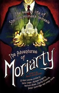 The Mammoth Book Of The Adventures Of Moriarty: The Secret Life Of Sherlock Holmes?s Nemesis ? 37…