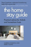 The Home Stay Guide: Practical Advice For Airbnb And Homeshare Hosts