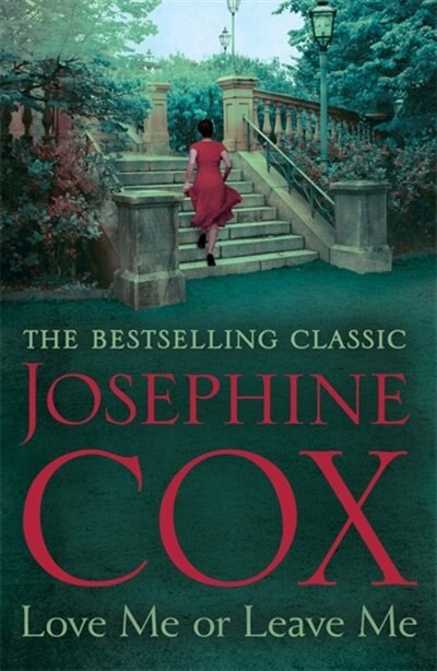 Love Me Or Leave Me: A Captivating Saga Of Escapism And Undying Hope by Josephine Cox
