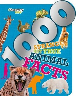 1000 STRANGE BUT TRUE ANIMAL FACTS