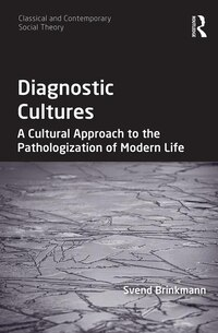 Diagnostic Cultures: A Cultural Approach To The Pathologization Of Modern Life