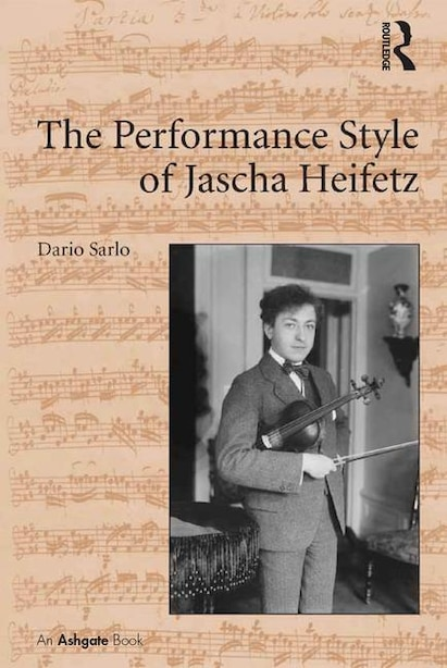 The Performance Style Of Jascha Heifetz de Dario Sarlo