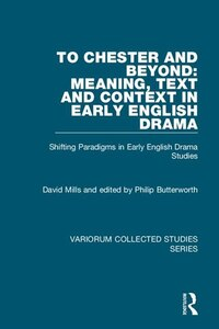 To Chester And Beyond: Meaning, Text And Context In Early English Drama: Shifting Paradigms In…
