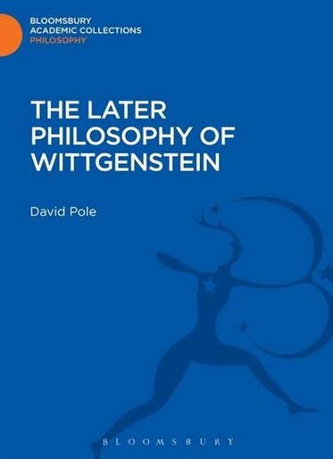 The Later Philosophy of Wittgenstein by David Pole