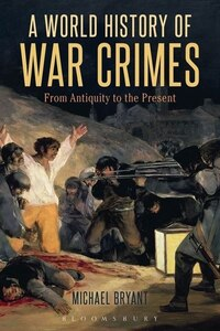 A World History of War Crimes: From Antiquity to the Present
