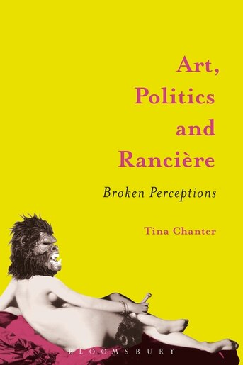 Art, Politics And Rancière: Broken Perceptions by Tina Chanter
