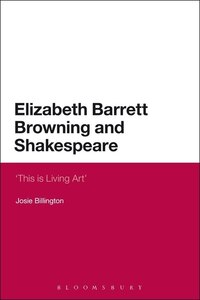 Elizabeth Barrett Browning and Shakespeare: 'this Is Living Art'