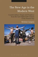 The New Age in the Modern West: Counterculture, Utopia and Prophecy from the Late Eighteenth…