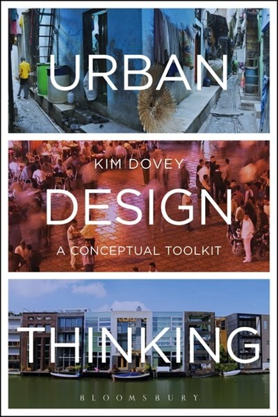 Urban Design Thinking: A Conceptual Toolkit by Kim Dovey