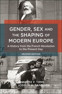 Gender, Sex and the Shaping of Modern Europe: A History from the French Revolution to the Present…