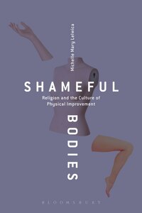 Shameful Bodies: Religion and the Culture of Physical Improvement