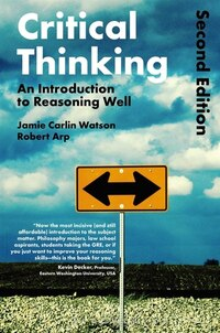 Critical Thinking: An Introduction to Reasoning Well