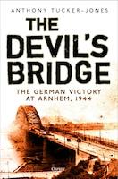 The Devil's Bridge: The German Victory At Arnhem, 1944