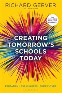 Creating Tomorrow's Schools Today: Education - Our Children - Their Futures