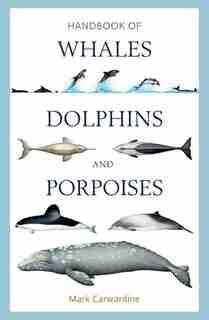 Handbook Of Whales, Dolphins And Porpoises de Mark Carwardine