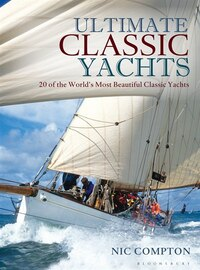 Ultimate Classic Yachts: 20 Of The World's Most Beautiful Classic Yachts