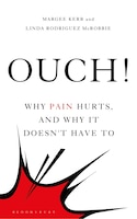 Ouch!: Why Pain Hurts, And Why It Doesn't Have To