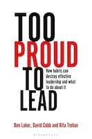 Too Proud To Lead: How Hubris Can Destroy Effective Leadership And What To Do About It