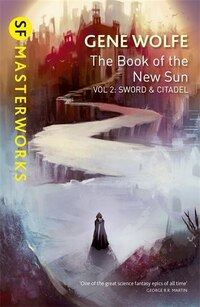 The Book Of The New Sun: Volume 2: Sword And Citadel