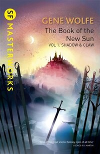 The Book Of The New Sun: Volume 1: Shadow And Claw