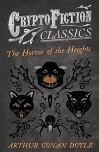 The Horror of the Heights (Cryptofiction Classics - Weird Tales of Strange Creatures) by Arthur Conan Doyle