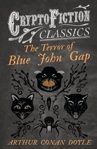 The Terror of Blue John Gap (Cryptofiction Classics - Weird Tales of Strange Creatures) by Arthur Conan Doyle