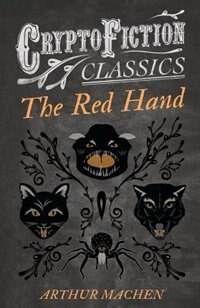 The Red Hand (Cryptofiction Classics - Weird Tales of Strange Creatures) by Arthur Machen