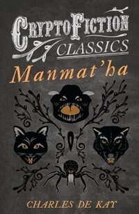 Manmat'ha (Cryptofiction Classics - Weird Tales of Strange Creatures) by Charles de Kay