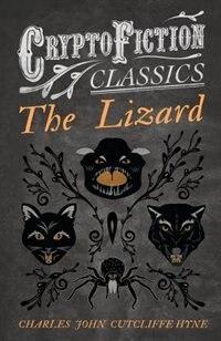 The Lizard (Cryptofiction Classics - Weird Tales of Strange Creatures) by Charles John Cutcliffe Hyne