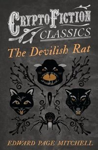 The Devilish Rat (Cryptofiction Classics - Weird Tales of Strange Creatures) by Edward Page Mitchell