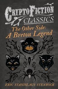 The Other Side: A Breton Legend (Cryptofiction Classics - Weird Tales of Strange Creatures) by Eric Stanislaus Stenbock