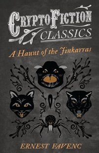 A Haunt of the Jinkarras (Cryptofiction Classics - Weird Tales of Strange Creatures) by Ernest Favenc