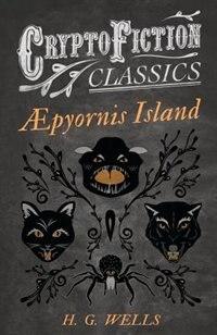 ?pyornis Island (Cryptofiction Classics - Weird Tales of Strange Creatures) by H. G. Wells