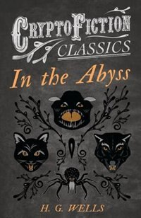 In the Abyss (Cryptofiction Classics - Weird Tales of Strange Creatures) by H. G. Wells