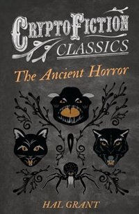 The Ancient Horror (Cryptofiction Classics - Weird Tales of Strange Creatures) by Hal Grant