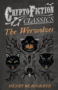 """""""The Werwolves"""" (Cryptofiction Classics - Weird Tales of Strange Creatures) by Henry Beaugrand"""