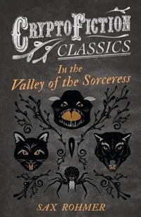 In the Valley of the Sorceress (Cryptofiction Classics - Weird Tales of Strange Creatures) by Sax Rohmer
