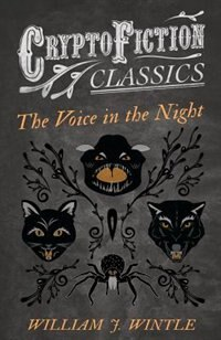 The Voice in the Night (Cryptofiction Classics - Weird Tales of Strange Creatures) by William J. Wintle