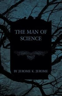 The Man of Science by Jerome K. Jerome