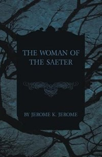 The Woman of the Saeter by Jerome K. Jerome