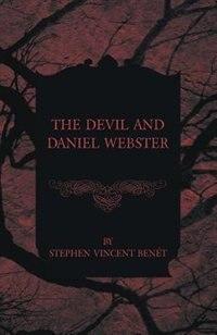 The Devil and Daniel Webster by Stephen Vincent Benet